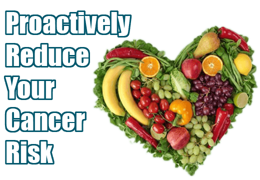 Proactively Reduce Your Cancer Risk