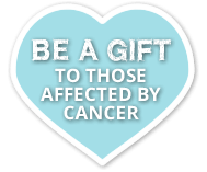 Be a gift to those affected by cancer