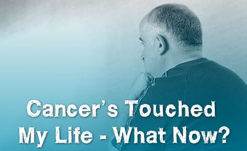 Cancer's Touched my Life - What Now?